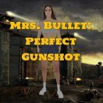 Mrs. Bullet: Perfect Gunshot